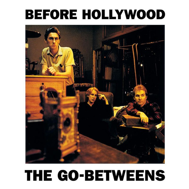 The Go Betweens - Before Hollywood